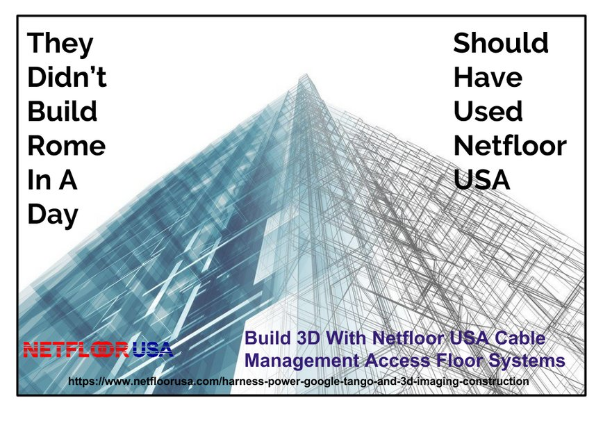 The Didn't Build Rome in a Day - Netfloor USA Cable Management Access Floor Systems